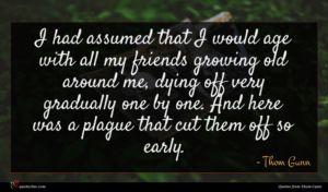 Thom Gunn quote : I had assumed that ...