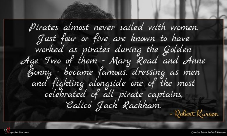 Pirates almost never sailed with women. Just four or five are known to have worked as pirates during the Golden Age. Two of them - Mary Read and Anne Bonny - became famous, dressing as men and fighting alongside one of the most celebrated of all pirate captains, 'Calico' Jack Rackham.