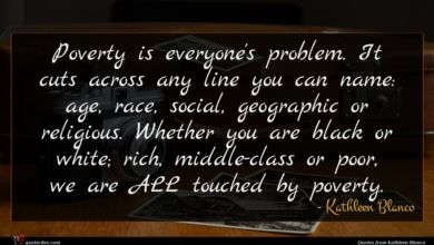 Photo of Kathleen Blanco quote : Poverty is everyone's problem …