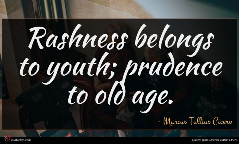 Photo of Marcus Tullius Cicero quote : Rashness belongs to youth …