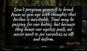 Wayne Dyer quote : Don't program yourself to ...