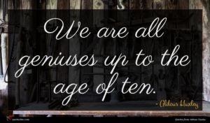 Aldous Huxley quote : We are all geniuses ...