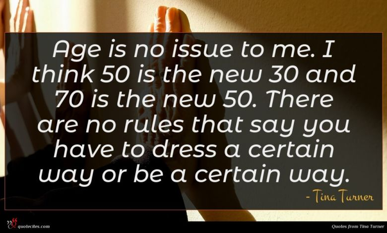 Photo of Tina Turner quote : Age is no issue …