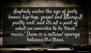 John Legend quote : Anybody under the age ...