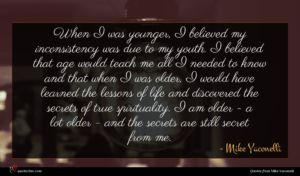 Mike Yaconelli quote : When I was younger ...