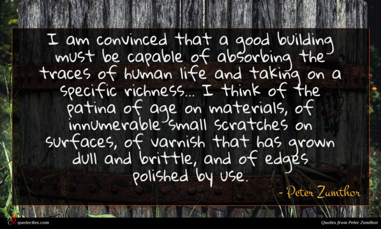 Photo of Peter Zumthor quote : I am convinced that …