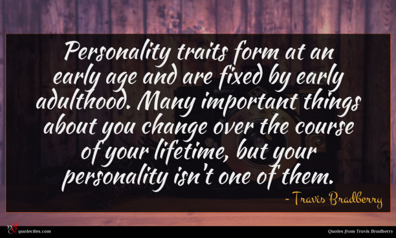 Photo of Travis Bradberry quote : Personality traits form at …