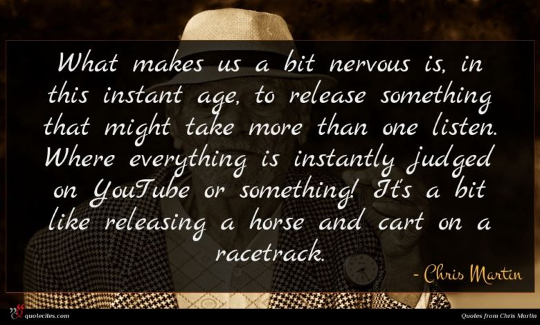 What makes us a bit nervous is, in this instant age, to release something that might take more than one listen. Where everything is instantly judged on YouTube or something! It's a bit like releasing a horse and cart on a racetrack.