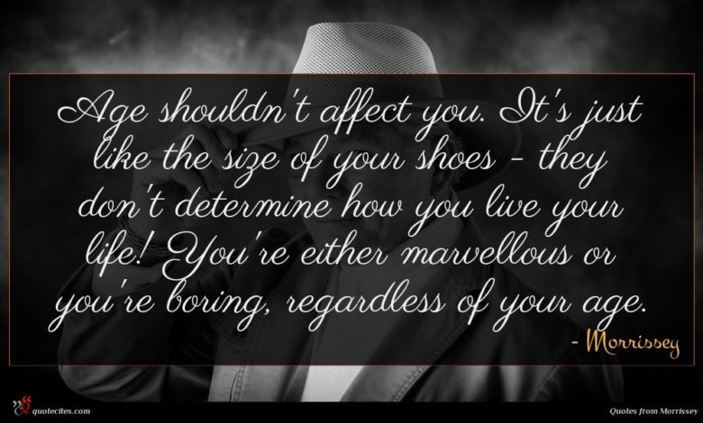 Age shouldn't affect you. It's just like the size of your shoes - they don't determine how you live your life! You're either marvellous or you're boring, regardless of your age.