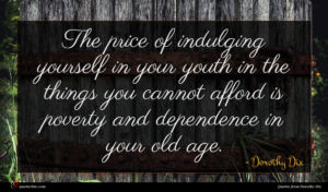 Dorothy Dix quote : The price of indulging ...