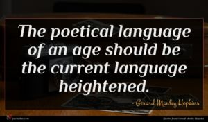 Gerard Manley Hopkins quote : The poetical language of ...