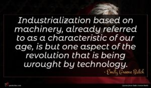Emily Greene Balch quote : Industrialization based on machinery ...