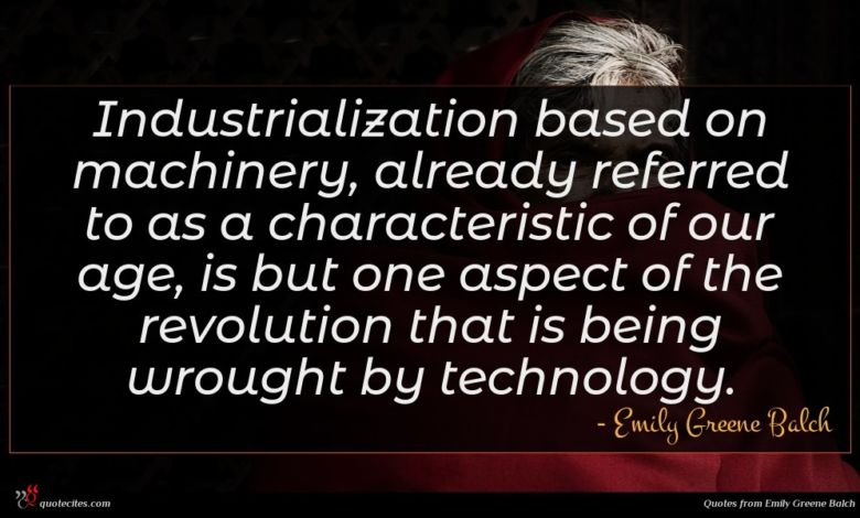 Industrialization based on machinery, already referred to as a characteristic of our age, is but one aspect of the revolution that is being wrought by technology.