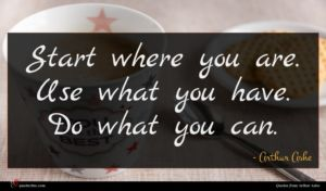 Arthur Ashe quote : Start where you are ...