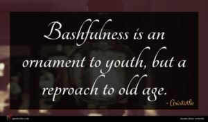 Aristotle quote : Bashfulness is an ornament ...