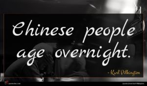 Karl Pilkington quote : Chinese people age overnight ...
