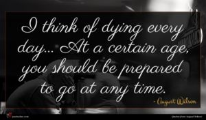 August Wilson quote : I think of dying ...