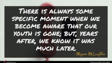 Photo of Mignon McLaughlin quote : There is always some …