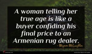 Mignon McLaughlin quote : A woman telling her ...