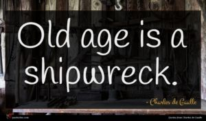 Charles de Gaulle quote : Old age is a ...