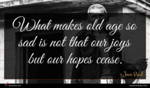 Jean Paul quote : What makes old age ...