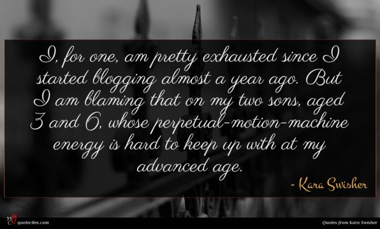 I, for one, am pretty exhausted since I started blogging almost a year ago. But I am blaming that on my two sons, aged 3 and 6, whose perpetual-motion-machine energy is hard to keep up with at my advanced age.
