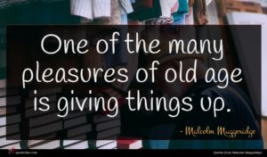 Malcolm Muggeridge quote : One of the many ...