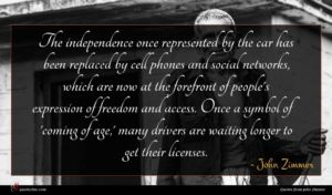 John Zimmer quote : The independence once represented ...