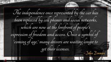 Photo of John Zimmer quote : The independence once represented …