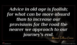 Marcus Tullius Cicero quote : Advice in old age ...