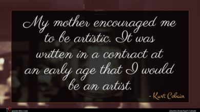 Photo of Kurt Cobain quote : My mother encouraged me …