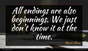Mitch Albom quote : All endings are also ...