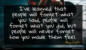 Maya Angelou quote : I ve learned that ...
