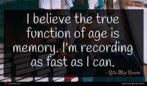 Rita Mae Brown quote : I believe the true ...
