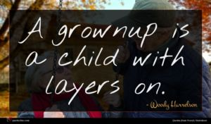 Woody Harrelson quote : A grownup is a ...