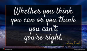 Henry Ford quote : Whether you think you ...