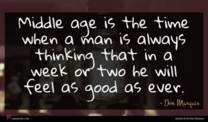 Don Marquis quote : Middle age is the ...