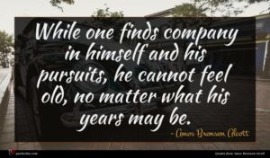 Amos Bronson Alcott quote : While one finds company ...