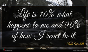 Chuck Swindoll quote : Life is what happens ...
