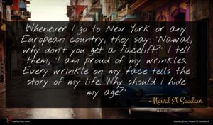 Nawal El Saadawi quote : Whenever I go to ...
