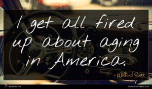 Willard Scott quote : I get all fired ...