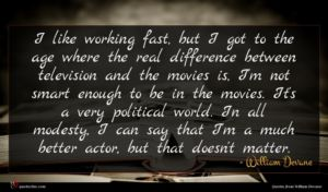 William Devane quote : I like working fast ...