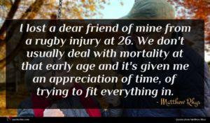 Matthew Rhys quote : I lost a dear ...