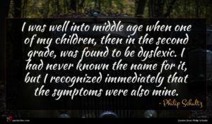Philip Schultz quote : I was well into ...