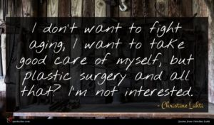 Christine Lahti quote : I don't want to ...