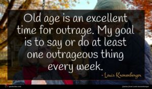 Louis Kronenberger quote : Old age is an ...