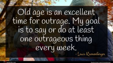 Photo of Louis Kronenberger quote : Old age is an …