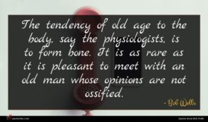 Bob Wells quote : The tendency of old ...