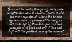 David Gemmell quote : Our modern world though ...