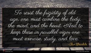 Alan Bleasdale quote : To resist the frigidity ...